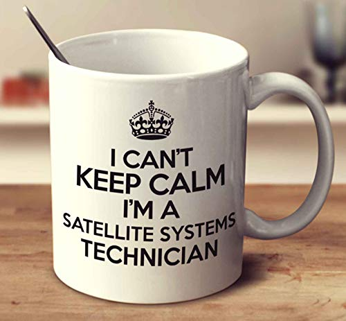 - I Cant Keep Calm Im A Satellite Systems Technician Coffee Mug (White, 11 oz)