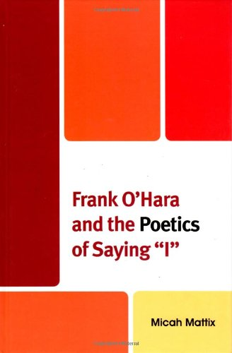 Read Online Frank O'Hara and the Poetics of Saying 'I' pdf