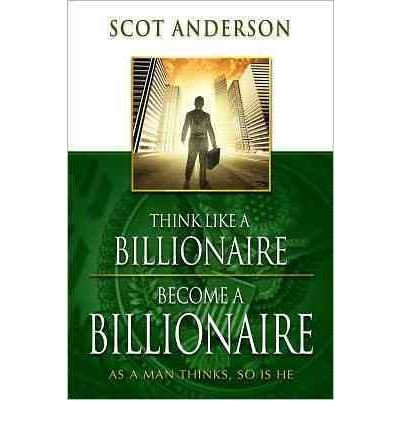 Think Like a Billionaire, Become a Billionaire: As a Man Thinks, So Is He (Paperback) - Common ebook