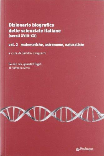 Dizionario biografico delle scienziate italiane (secoli XVIII-XX) vol. 2 - Matematiche, astronome, naturaliste