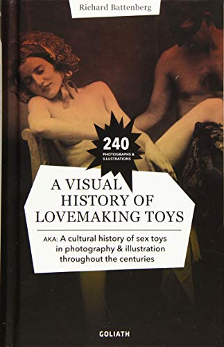 A CULTURAL HISTORY OF SEX TOYS: in photography & illustration throughout the centuries / multilingual edition