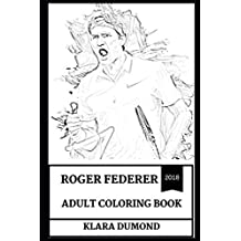 Roger Federer Adult Coloring Book: Multiple Wimbledon and Gram Sland Winner, The Best Tennis Player in World and Legendary Sportsman Inspired Adult Coloring Book