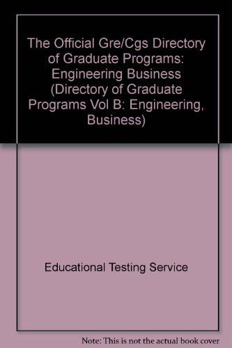 The Official Gre/Cgs Directory of Graduate Programs: Engineering Business (DIRECTORY OF GRADUATE PROGRAMS VOL B: ENGINEERING, BUSINESS)