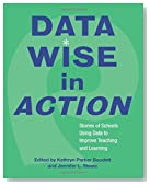 Data Wise in Action: Stories of Schools Using Data to Improve Teaching and Learning