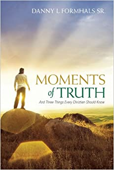 Moments Of Truth: And Three Things Every Christian Should Know