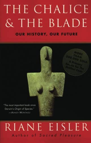- The Chalice and the Blade: Our History, Our Future