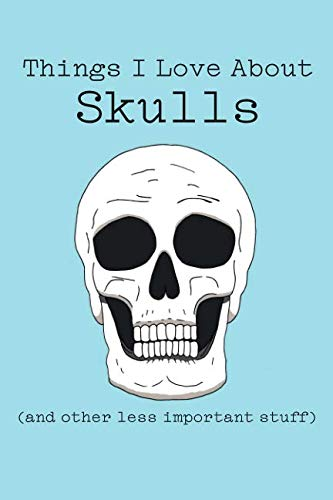 Things I Love About Skulls (and other less important stuff): Blank Lined Journal