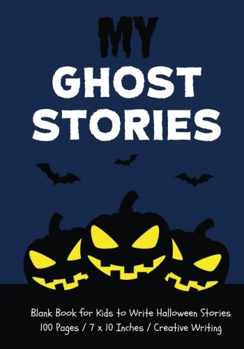 My Ghost Stories: Blank Book for Kids to Write Halloween Stories, Midnight Blue (Halloween (Halloween Stories To Write)