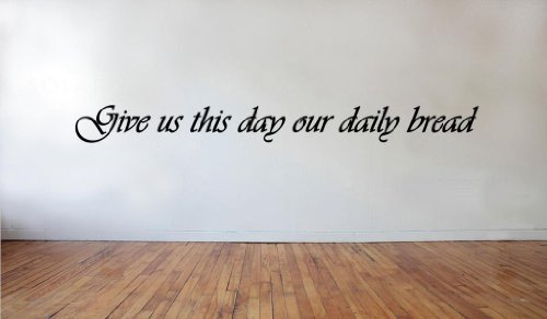 Blinggo Give us this day our daily bread removable Vinyl Wall Decal Home Décor - Our Daily Bread Dies