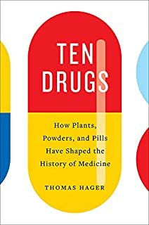 Book Cover: Ten Drugs: How Plants, Powders, and Pills Have Shaped the History of Medicine