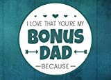 I Love That You re My Bonus Dad Because: Prompted Book with Blank Lines to Write the Reasons Why You Love Your Bonus Dad
