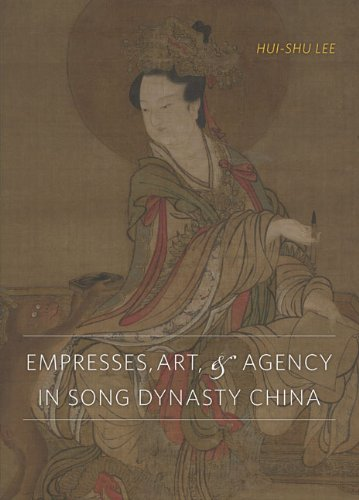 Empresses,Art & Agency In Song Dynasty China