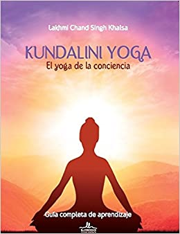 KUNDALINI YOGA- EL YOGA DE LA CONCIENCIA: CHAND SINGH KHALSA ...