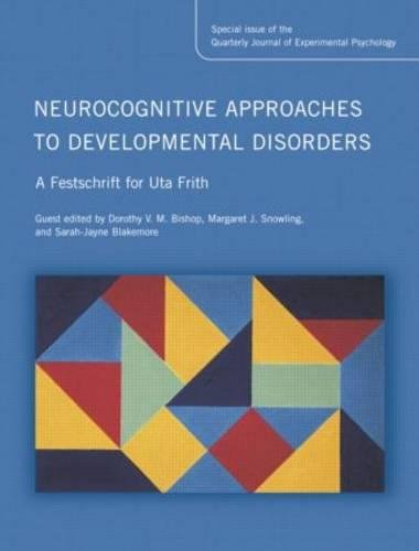 Neurocognitive Approaches to Developmental Disorders: A Festschrift for Uta Frith: A Special Issue of the Quarterly Journal of Experimental Psychology