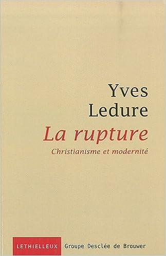 La rupture. Christianisme et modernité - Yves Ledure