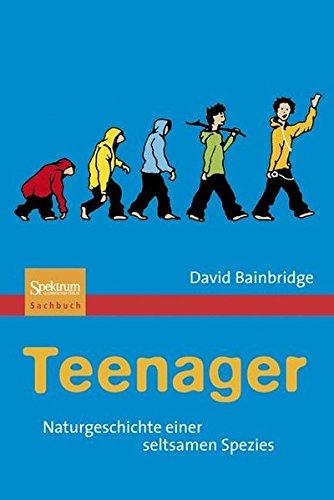 Teenager: Naturgeschichte einer seltsamen Spezies