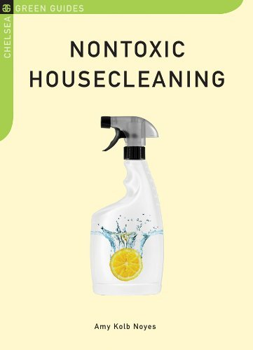 Nontoxic Housecleaning by Noyes, Amy Kolb [Chelsea Green,2009] (Paperback)