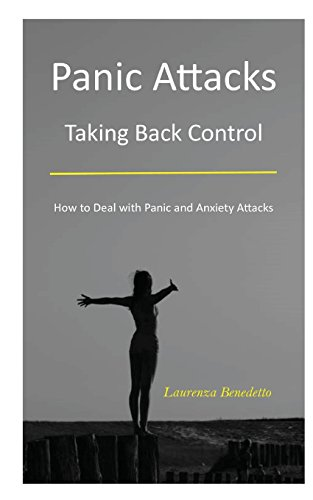 Panic Attacks: Taking Back Control ? How to Deal with Panic and Anxiety Attacks (Dealing with Anxiety and Panic Attacks)