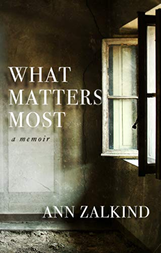 What Matters Most: A Memoir by [Zalkind, Ann]