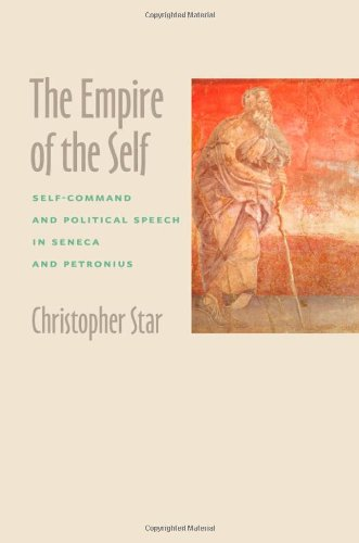The Empire of the Self: Self-Command and Political Speech in Seneca and Petronius PDF