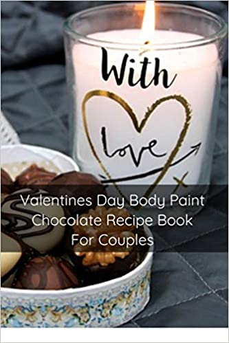 Valentines Day Body Paint Chocolate Recipe Book For Couples