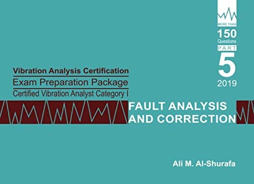 Vibration Analysis Certification Exam Preparation Package Certified Vibration Analyst Category I Fault Analysis and Correction: ISO 18436-2 CVA Level 1: Part 5 (CAT I PREP I SERIES Practice Tests)