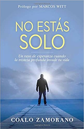 No Estas Solo: Un Rayo de Esperanza Cuando La Tristeza Profunda Invade Tu Vida: Amazon.es: Coalo Zamorano: Libros