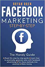 Facebook Marketing Step by Step: The Guide on Facebook Advertising That Will Teach You How To Sell Anything Through Facebook