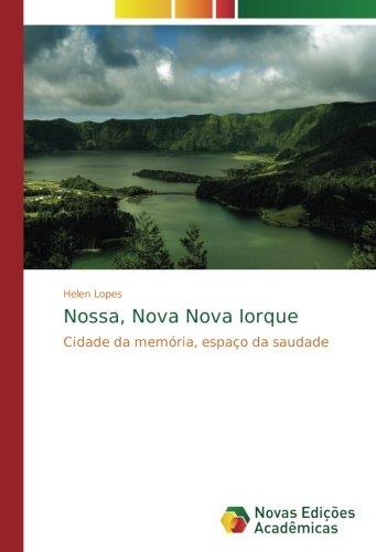 Read Online Nossa, Nova Nova Iorque: Cidade da memória, espaço da saudade (Portuguese Edition) PDF