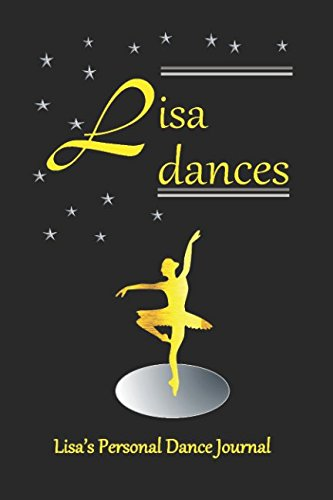 Lisa Dances Lisa's Personal Dance Journal: Dance Journal for Girls 200 Lined Pages (Personalised Dance Journal) by Independently published