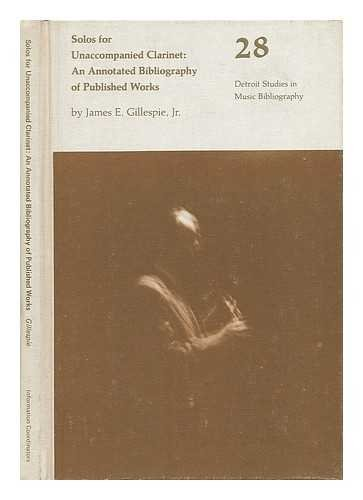 Solos for unaccompanied clarinet: An annotated bibliography of published works, (Detroit studies in music bibliography)