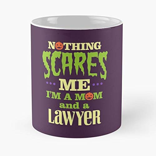 Nothing Scares Me Im A Mom And Lawyer Mother Coffee Mugs Unique Ceramic Novelty Cup -