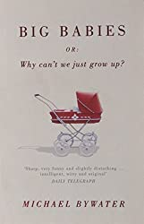 Big Babies: Or: Why Can't We Just Grow Up?