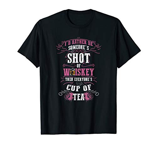 I'd Rather Be Shot of Whiskey Than Cup of Tea T-Shirt (Whiskey-shots)