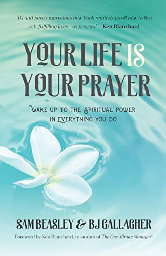 (Your Life is Your Prayer: Wake Up to the Spiritual Power in Everything You Do)