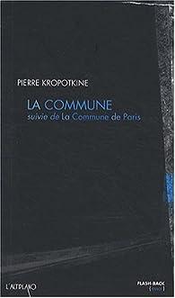 La Commune (suivie de la Commune de Paris) par Petr Alekseevitch Kropotkine