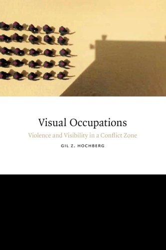 Visual Occupations: Violence and Visibility in a Conflict Zone (Perverse Modernities: A Series Edited by Jack Halberstam