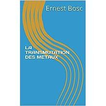 LA TRANSMUTATION DES METAUX (French Edition)