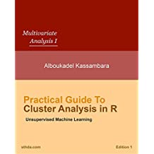 Practical Guide to Cluster Analysis in R: Unsupervised Machine Learning (Multivariate Analysis Book 1)