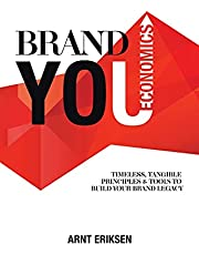 Brand You Economics: Timeless, Tangible Principles and Tools to Build Your Brand Legacy