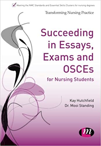 succeeding in essays exams and osces for nursing students  succeeding in essays exams and osces for nursing students transforming nursing practice series amazon co uk kay hutchfield mooi standing
