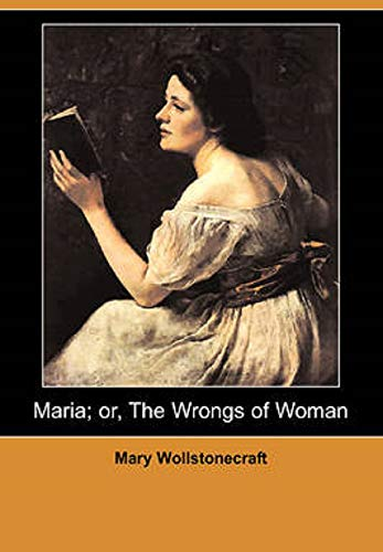 Maria: or, The Wrongs of Woman: Annotated (Mary Wollstonecraft Maria Or The Wrongs Of Woman)