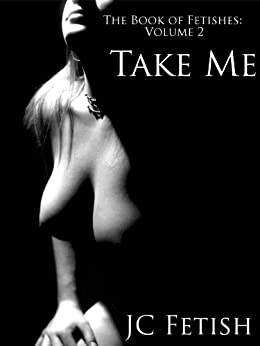Take Me (The Book of Fetishes 2) by [Fetish, JC]