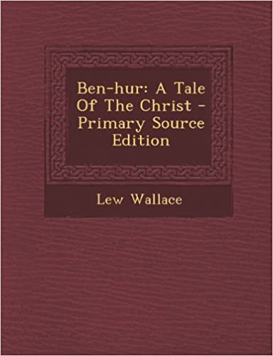 Ben Hur A Tale Of The Christ Lew Wallace 9781295072668 Amazon