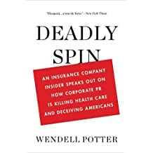 Deadly Spin: An Insurance Company Insider Speaks Out On How Corporate Pr Is