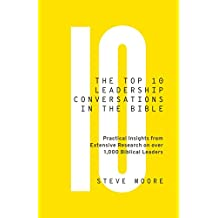 The Top 10 Leadership Conversations in the Bible: Practical Insights from Extensive Research on over 1,000 Biblical Leaders