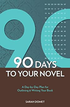 90 Days To Your Novel: A Day-by-Day Plan for Outlining & Writing Your Book by [Domet, Sarah, Domet, Sarah]