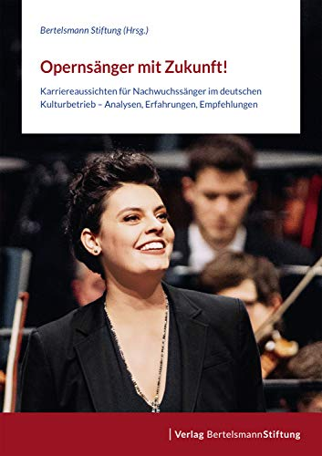 Opernsänger mit Zukunft!: Karriereaussichten für Nachwuchssänger im deutschen Kulturbetrieb - Analysen, Erfahrungen, Empfehlungen (German Edition) ()
