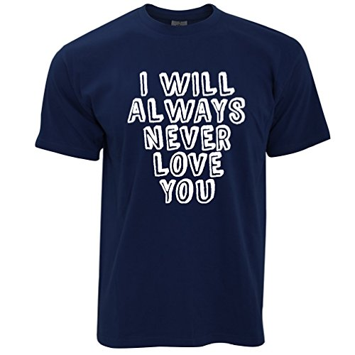 Tim And Ted I Will Always Never Love You Gift Printed Slogan Quote Design Mens T-Shirt