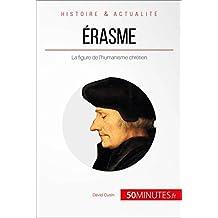 Érasme: La figure de l'humanisme chrétien (Grandes Personnalités t. 23) (French Edition)